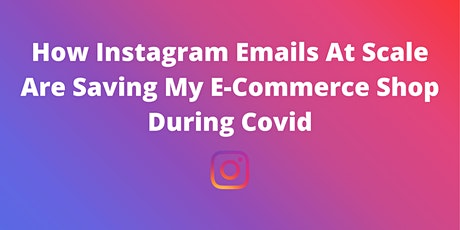 Instagram Emails At Scale Are Saving My E-Commerce Shop During Covid tickets