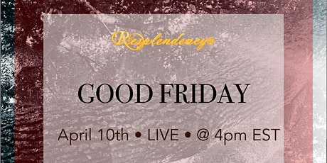 Resplendency Celebration: Good Friday-ONLINE tickets