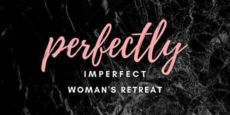 Perfectly Imperfect 2020 Women's Retreat: Two Day Event tickets