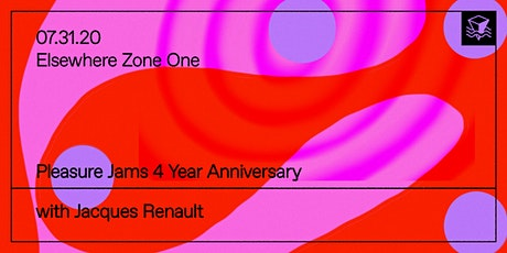 Pleasure Jams 4 Year Anniversary w/ Jacques Renault @ Elsewhere (Zone One) tickets