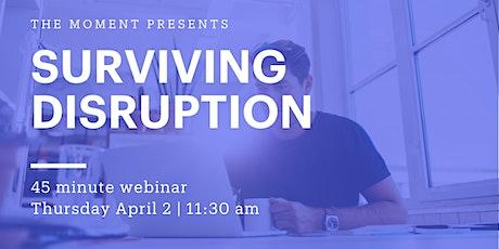 Surviving Disruption Webinar tickets