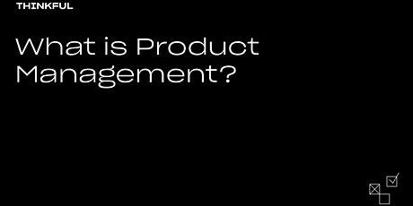 Thinkful Webinar | What is Product Management? tickets