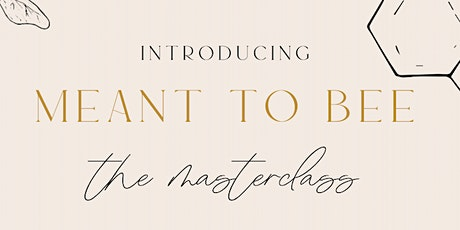 Meant To BEE-The Masterclass tickets