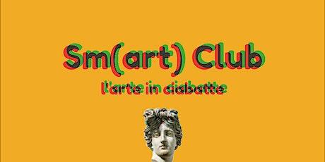 Sm(art) club: l'arte in ciabatte #2 biglietti