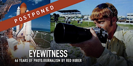 POSTPONED - EYEWITNESS : 46 Years of Photojournalism by Red Huber tickets
