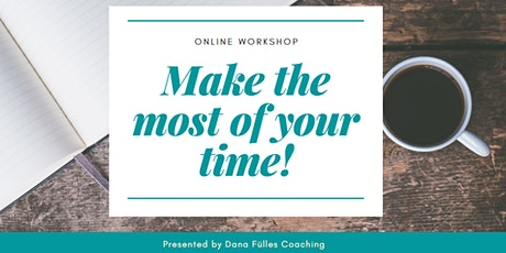Make The Most Of Your Time - ONLINE WORKSHOP tickets