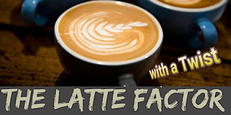 """The Latte' Factor with a Twist """"ONLINE"""" Investment Seminar tickets"""