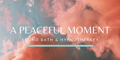 A Peaceful Moment: Sound Bath + Hypnotherapy tickets