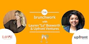 """brunchwork w/ Lauren """"Lo"""" Bosworth & Upfront Ventures"""