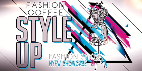 "Fashion Coffee NYFW ""Style Up"" Fashion Show tickets"