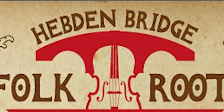 Hebden Bridge  Folk Roots 2022 - Rescheduled From 2020/2021 tickets