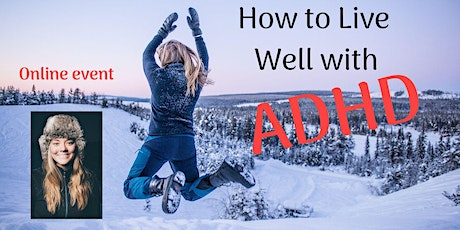 How to Live Well with ADHD - ONLINE tickets