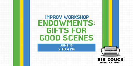 Improv Comedy Workshop on Endowments: Gifts for Good Scenes tickets