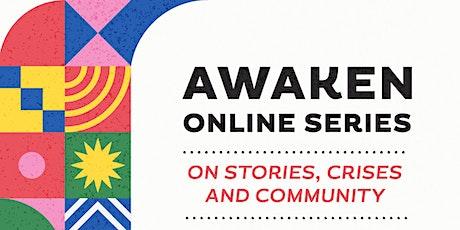 AWAKEN Online Series; On Stories, Crises & Community tickets