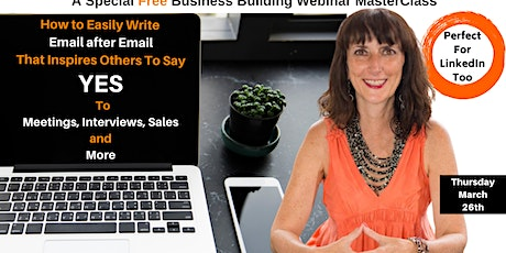 Special Webinar: How To Easily Write Email After Email that Inspires Others to Say YES to Meetings, Sales and More - (Business and Networking) tickets