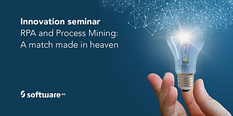 Innovation Seminar: RPA and Process Mining - a match made in heaven tickets