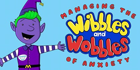 Virtual Workshop Managing the Wibbles and Wobbles of Anxiety 4-11 year olds tickets