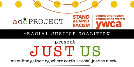 JUST US :: An Online Gathering Where Earth + Racial Justice Meet tickets