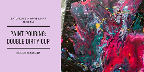 Paint Pouring: Double Dirty Cup tickets