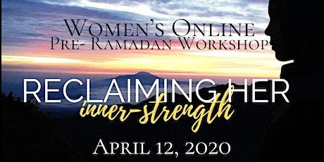 Reclaiming Her Inner Strength: Women's Pre-Ramadan Online Workshop tickets