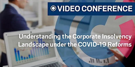 VIDEO CONFERENCE | Understanding the Corporate Insolvency Landscape under the COVID-19 Reforms by Baker McKenzie - Thursday 2 April 2020 tickets