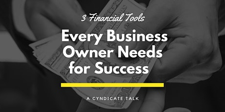 3 Financial Tools Every Business Owner Needs for Success - Cyndicate Talk tickets