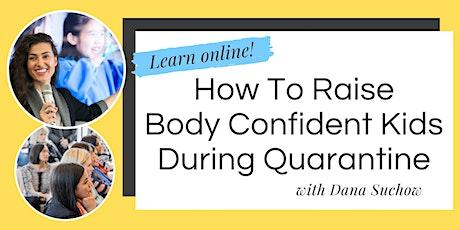 Webinar: How to Raise Body Confident Kids During Quarantine tickets