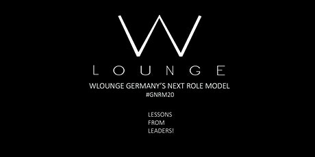 WLOUNGE GERMANY'S NEXT ROLE MODEL #GNRM20. LESSONS FROM LEADERS. tickets