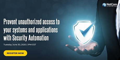 Webinar - Prevent Unauthorized Access to Your Systems and Applications with Security Automation tickets