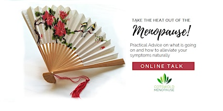 Take the Heat Out of The Menopause - Online Talk - Practical Advice & Natural Solutions  tickets