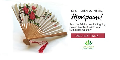 Take the Heat Out of The Menopause Online Talk - Practical Advice & Natural Solutions tickets