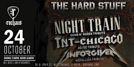 The Hard Stuff Featuring Night Train, TNT Chicago & Unforgiven tickets