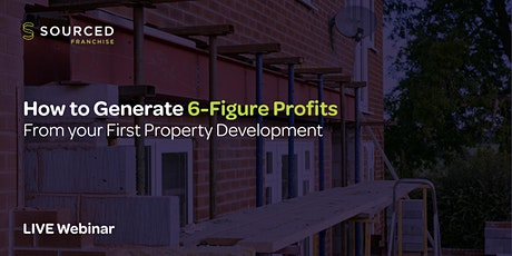 How to Generate 6-Figure Profits from your First Property Development tickets