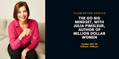 The GO BIG Mindset, with Julia Pimsleur, author of Million Dollar Women tickets
