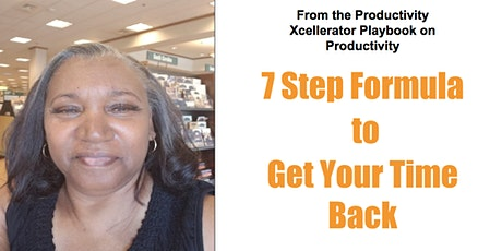 7 Step  Formula to Get Your Time Back tickets