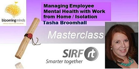 SIRF  Managing Mental Health Risks with Work at Home and potential isolation  - On Line Masterclass - Tasha Broomhall - Blooming Minds  tickets