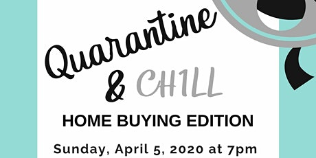Quarantine and Chill Home Buying Edition (Free Webinar) tickets