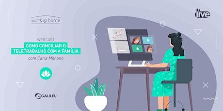 Webcast GALILEU: Como conciliar o teletrabalho com a família (14/Abr) bilhetes