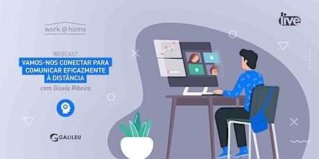 Webcast GALILEU: Vamos nos conectar para comunicar eficazmente à distância (17/Abr) bilhetes