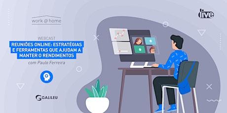 Webcast GALILEU: Reuniões online: estratégias e ferramentas que ajudam a manter o rendimento (20/Abr) bilhetes