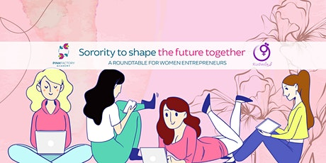 Sorority to shape the future together – a roundtable for women entrepreneur tickets