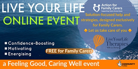 ONLINE - LIVE YOUR LIFE  - FREE FOR FAMILY CARERS tickets