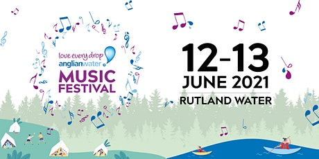 Anglian Water Music Festival - Rutland Water - 12th /13th June 2021 tickets