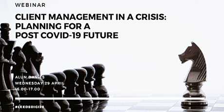 WEBINAR Client management in a crisis: planning for a post COVID-19 future tickets