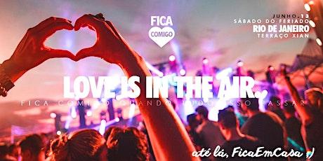 Love is in The Air : RIO : Fica Comigo, quando tudo isso passar ingressos