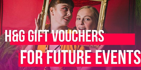 Gift Voucher Towards Future H&G Events tickets