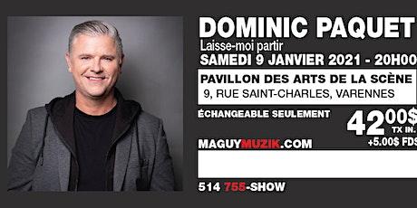 Dominic Paquet : Ce Show du 09 janvier 2021 sera remis. Date a venir... billets