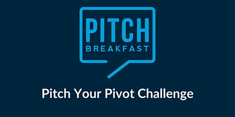 PitchBreakfast Presents: The Pitch Your Pivot Challenge [Virtual] tickets