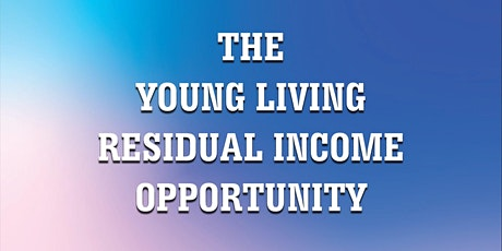 Young Living Residual Income Business Opportunity and How to get Started tickets