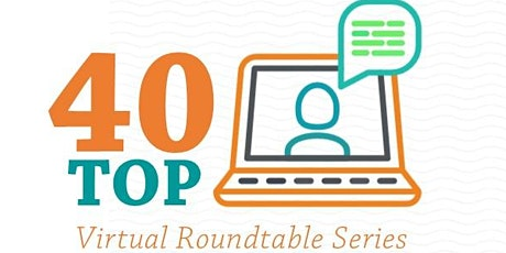 40-TOP Virtual Roundtable Series  tickets